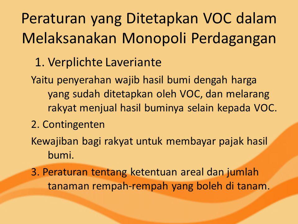 Peraturan yang Ditetapkan VOC dalam Melaksanakan Monopoli Perdagangan 1. Verplichte Laveriante Yaitu penyerahan wajib hasil bumi dengah harga yang sud