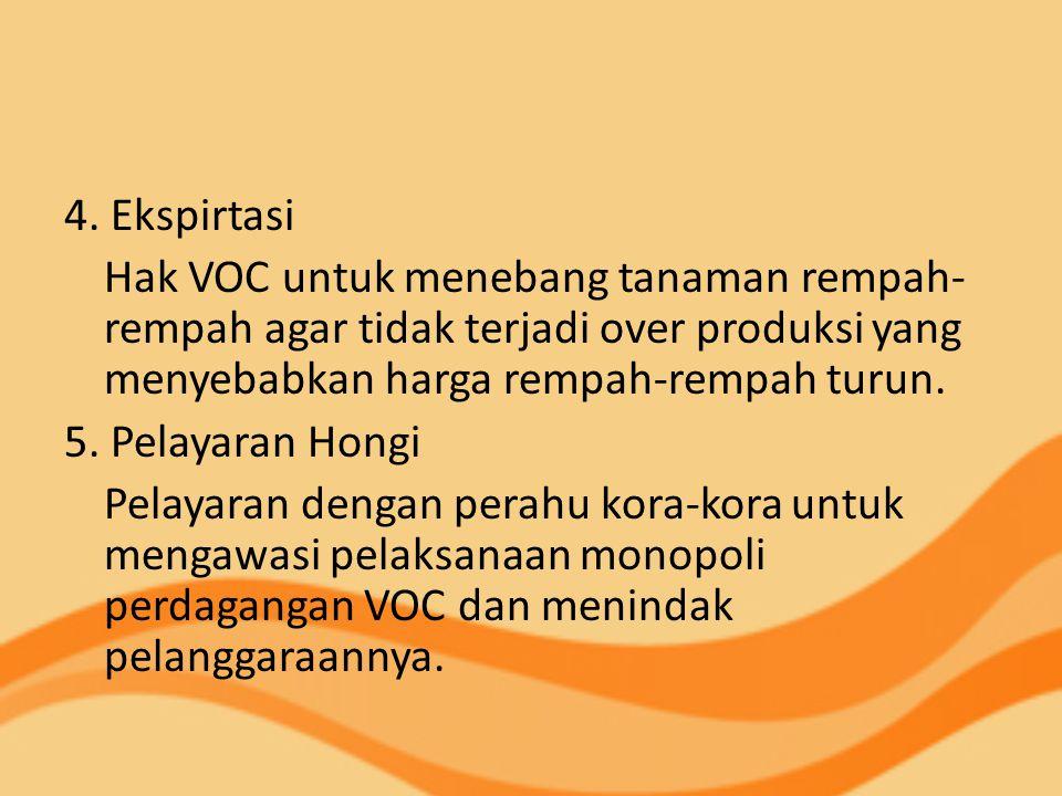 4. Ekspirtasi Hak VOC untuk menebang tanaman rempah- rempah agar tidak terjadi over produksi yang menyebabkan harga rempah-rempah turun. 5. Pelayaran