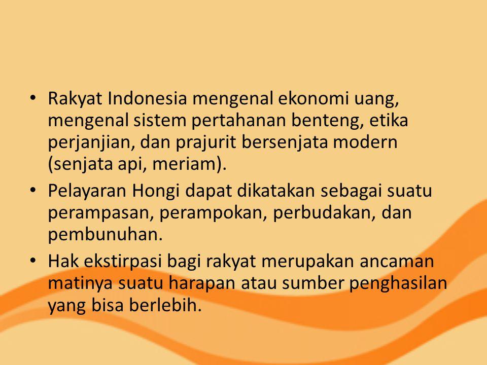 Rakyat Indonesia mengenal ekonomi uang, mengenal sistem pertahanan benteng, etika perjanjian, dan prajurit bersenjata modern (senjata api, meriam). Pe
