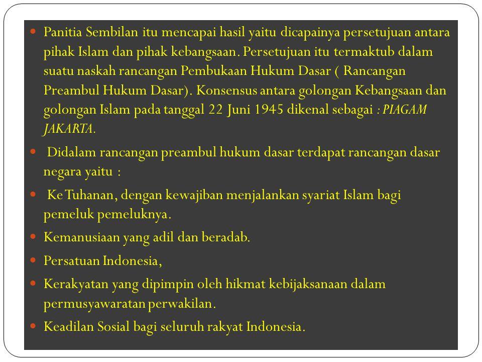 Panitia Sembilan itu mencapai hasil yaitu dicapainya persetujuan antara pihak Islam dan pihak kebangsaan. Persetujuan itu termaktub dalam suatu naskah