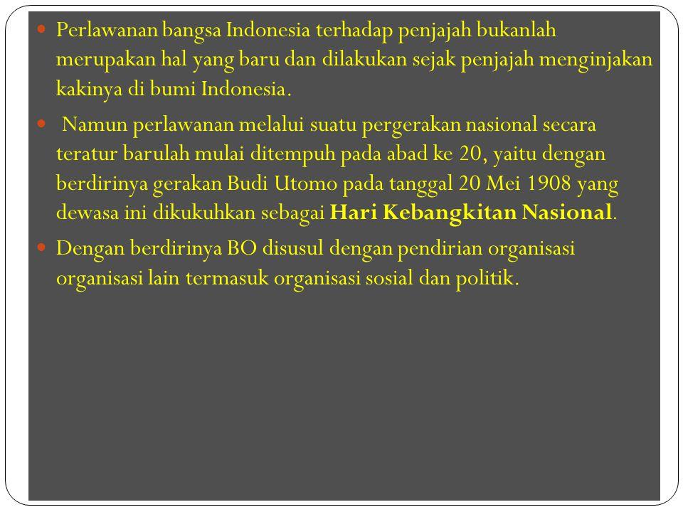 Perlawanan bangsa Indonesia terhadap penjajah bukanlah merupakan hal yang baru dan dilakukan sejak penjajah menginjakan kakinya di bumi Indonesia. Nam