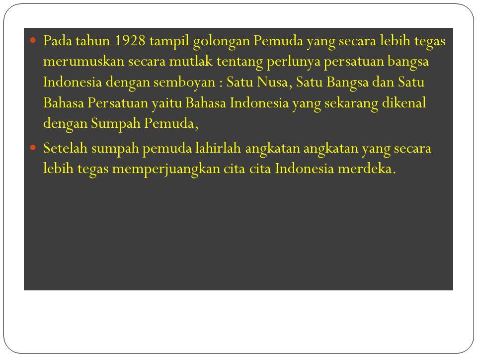 Pada tahun 1928 tampil golongan Pemuda yang secara lebih tegas merumuskan secara mutlak tentang perlunya persatuan bangsa Indonesia dengan semboyan :