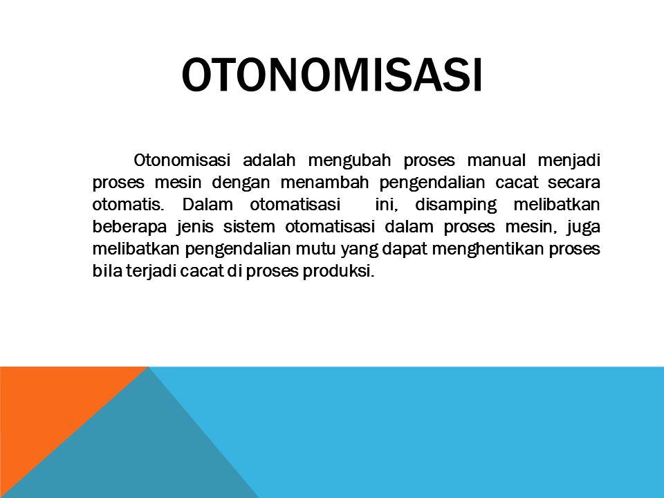 OTONOMISASI Otonomisasi adalah mengubah proses manual menjadi proses mesin dengan menambah pengendalian cacat secara otomatis. Dalam otomatisasi ini,