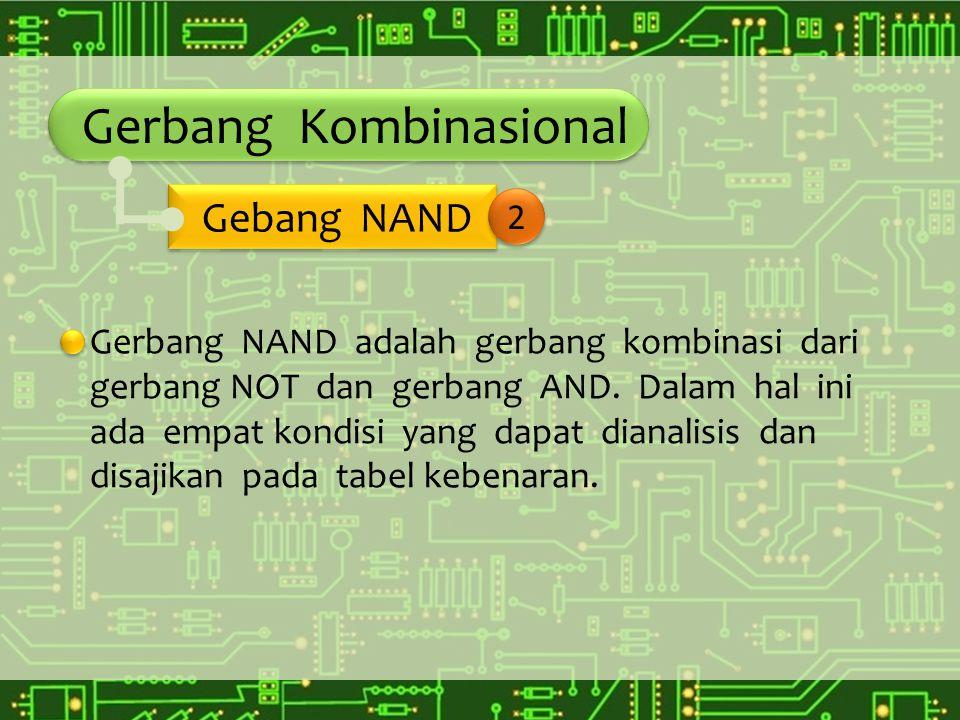 Gerbang Kombinasional Gerbang NAND adalah gerbang kombinasi dari gerbang NOT dan gerbang AND. Dalam hal ini ada empat kondisi yang dapat dianalisis da