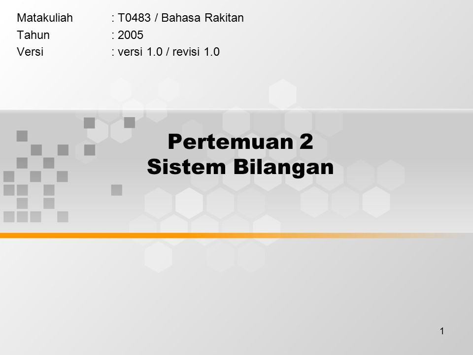 1 Pertemuan 2 Sistem Bilangan Matakuliah: T0483 / Bahasa Rakitan Tahun: 2005 Versi: versi 1.0 / revisi 1.0