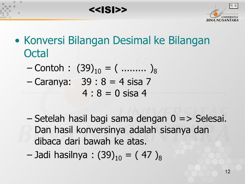 12 > Konversi Bilangan Desimal ke Bilangan Octal –Contoh : (39) 10 = (.........