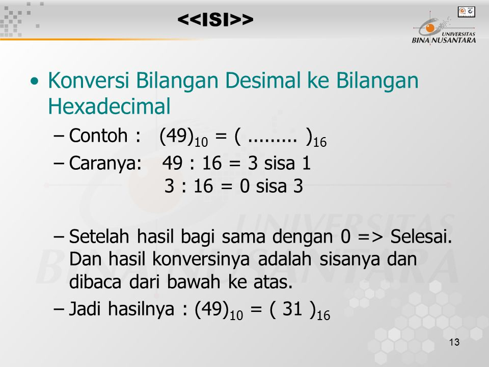 13 > Konversi Bilangan Desimal ke Bilangan Hexadecimal –Contoh : (49) 10 = (.........