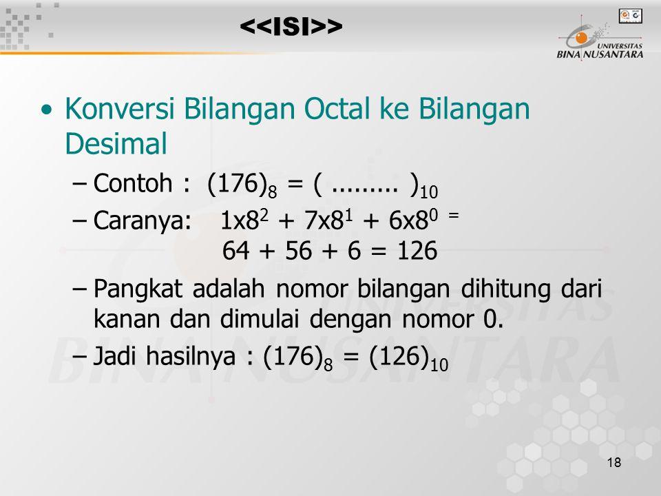 18 > Konversi Bilangan Octal ke Bilangan Desimal –Contoh : (176) 8 = (.........