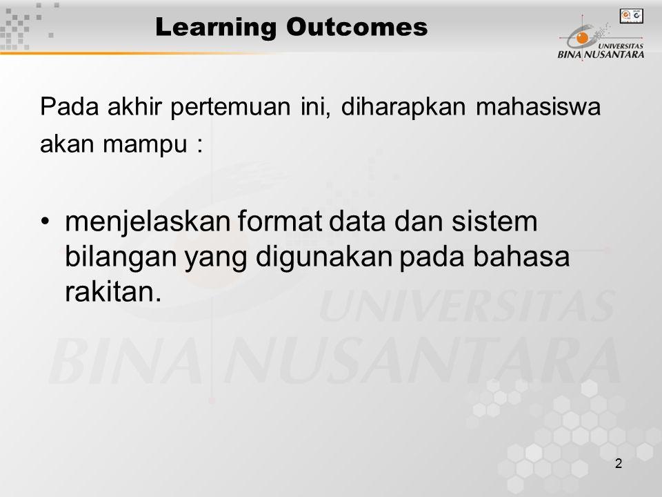 2 Learning Outcomes Pada akhir pertemuan ini, diharapkan mahasiswa akan mampu : menjelaskan format data dan sistem bilangan yang digunakan pada bahasa rakitan.