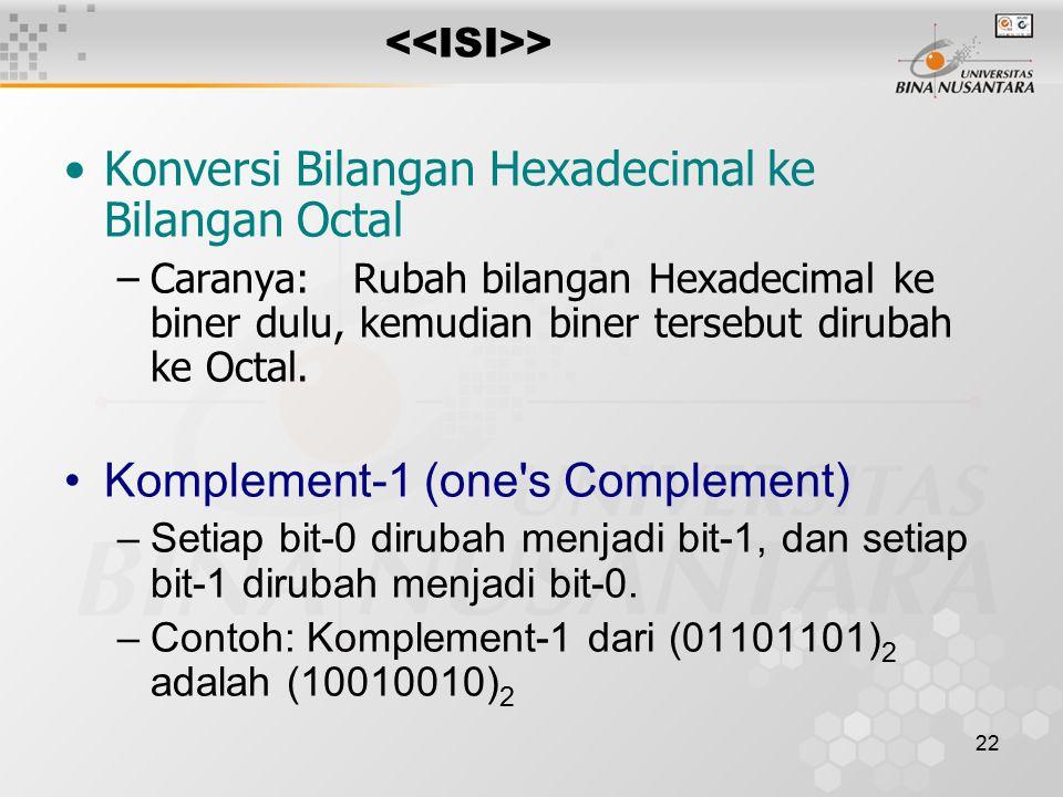 22 > Konversi Bilangan Hexadecimal ke Bilangan Octal –Caranya: Rubah bilangan Hexadecimal ke biner dulu, kemudian biner tersebut dirubah ke Octal.