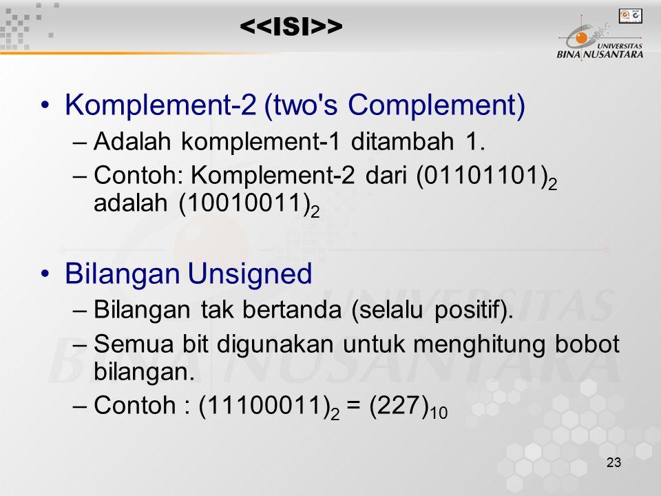 23 > Komplement-2 (two s Complement) –Adalah komplement-1 ditambah 1.
