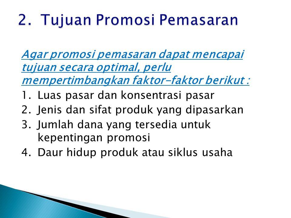 Agar promosi pemasaran dapat mencapai tujuan secara optimal, perlu mempertimbangkan faktor-faktor berikut : 1.Luas pasar dan konsentrasi pasar 2.Jenis dan sifat produk yang dipasarkan 3.Jumlah dana yang tersedia untuk kepentingan promosi 4.Daur hidup produk atau siklus usaha