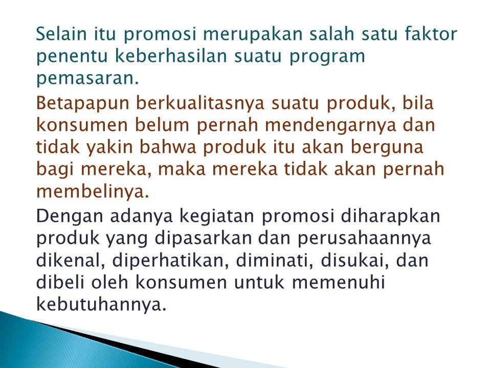 Selain itu promosi merupakan salah satu faktor penentu keberhasilan suatu program pemasaran.