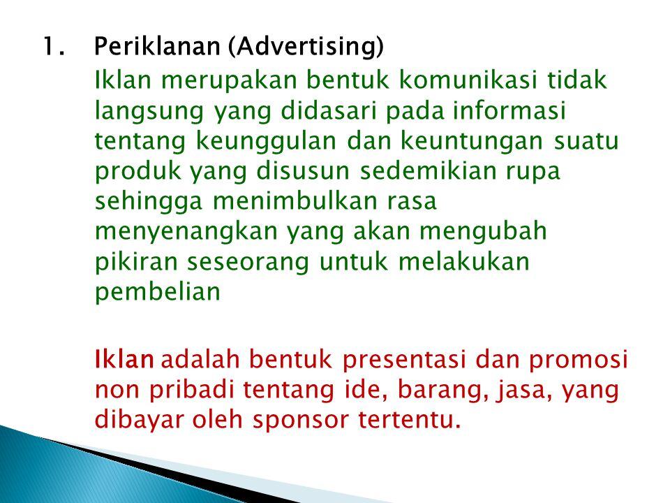 1. Periklanan (Advertising) Iklan merupakan bentuk komunikasi tidak langsung yang didasari pada informasi tentang keunggulan dan keuntungan suatu prod