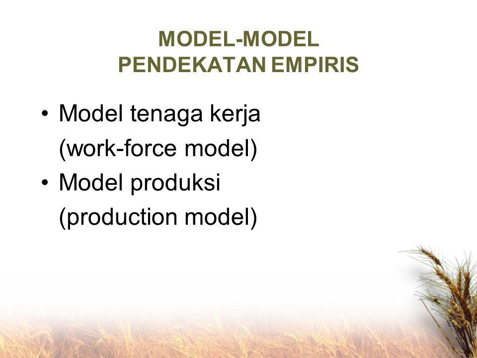 MODEL-MODEL PENDEKATAN EMPIRIS Model tenaga kerja (work-force model) Model produksi (production model)
