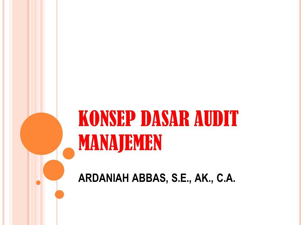 KONSEP DASAR AUDIT MANAJEMEN ARDANIAH ABBAS, S.E., AK., C.A.