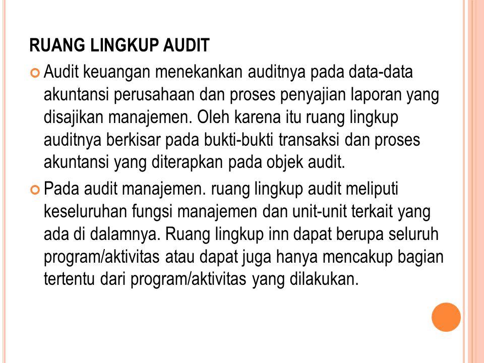 RUANG LINGKUP AUDIT Audit keuangan menekankan auditnya pada data-data akuntansi perusahaan dan proses penyajian laporan yang disajikan manajemen. Oleh