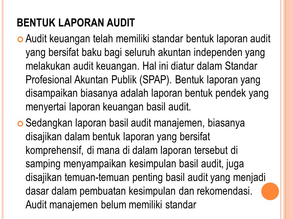 BENTUK LAPORAN AUDIT Audit keuangan telah memiliki standar bentuk laporan audit yang bersifat baku bagi seluruh akuntan independen yang melakukan audit keuangan.