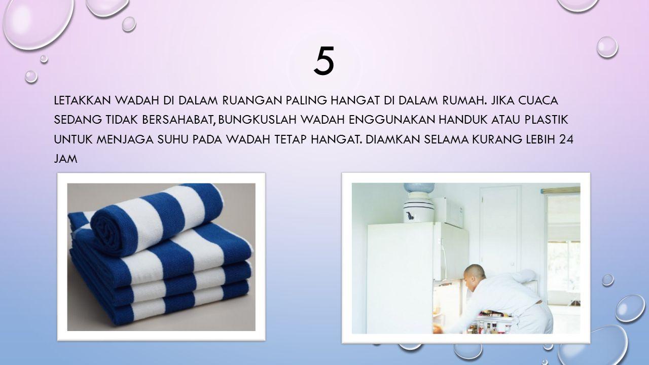 5 LETAKKAN WADAH DI DALAM RUANGAN PALING HANGAT DI DALAM RUMAH.