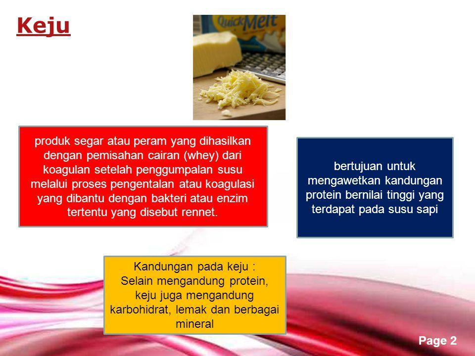 Free Powerpoint Templates Page 2 Keju produk segar atau peram yang dihasilkan dengan pemisahan cairan (whey) dari koagulan setelah penggumpalan susu m