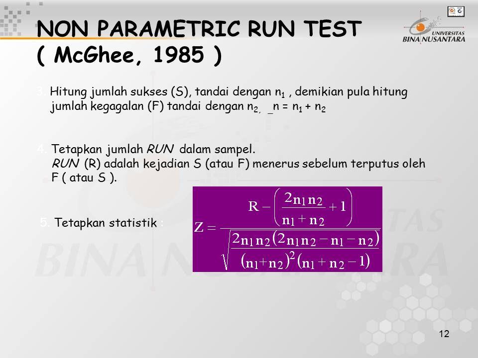 12 NON PARAMETRIC RUN TEST ( McGhee, 1985 ) 3. Hitung jumlah sukses (S), tandai dengan n 1, demikian pula hitung jumlah kegagalan (F) tandai dengan n