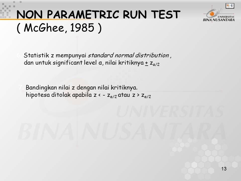 13 NON PARAMETRIC RUN TEST ( McGhee, 1985 ) 6. Statistik z mempunyai standard normal distribution, dan untuk significant level α, nilai kritiknya + z