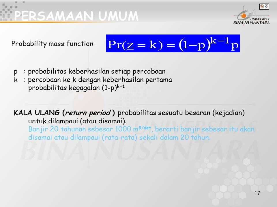 17 PERSAMAAN UMUM Probability mass function : p : probabilitas keberhasilan setiap percobaan k : percobaan ke k dengan keberhasilan pertama probabilit