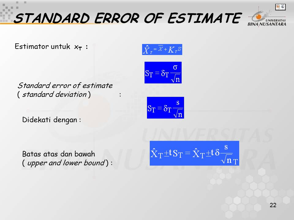 22 STANDARD ERROR OF ESTIMATE Estimator untuk x T : Standard error of estimate ( standard deviation ) : Didekati dengan : Batas atas dan bawah ( upper