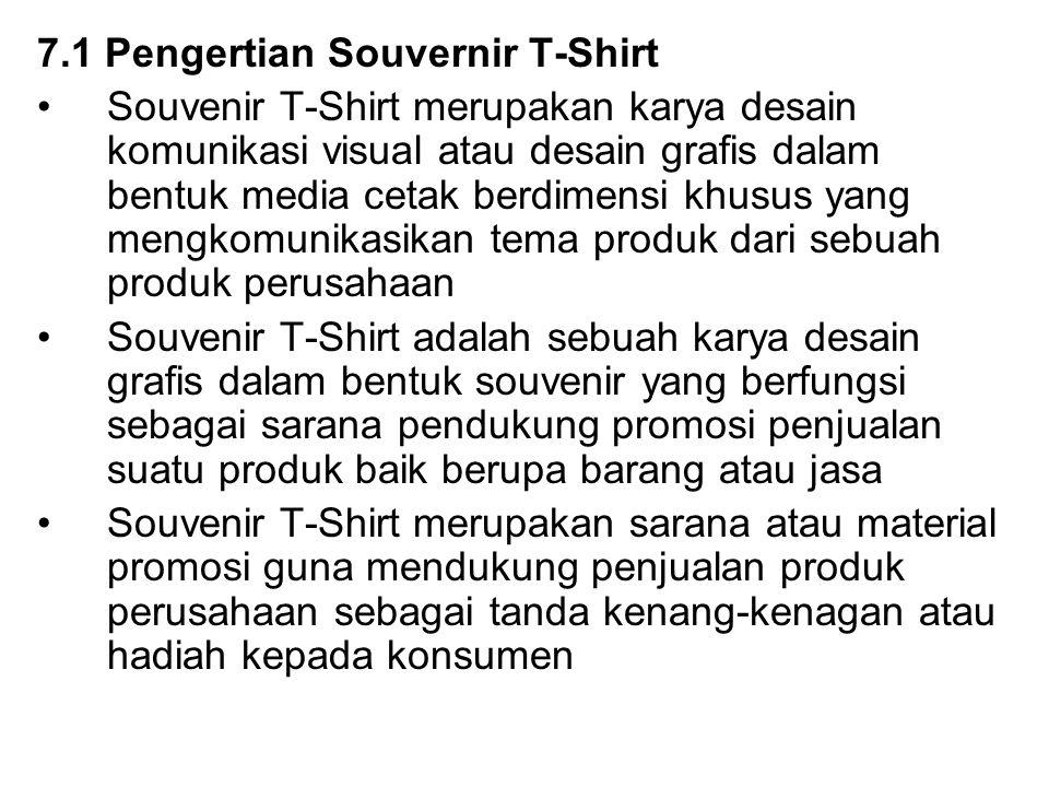 7.1 Pengertian Souvernir T-Shirt Souvenir T-Shirt merupakan karya desain komunikasi visual atau desain grafis dalam bentuk media cetak berdimensi khus
