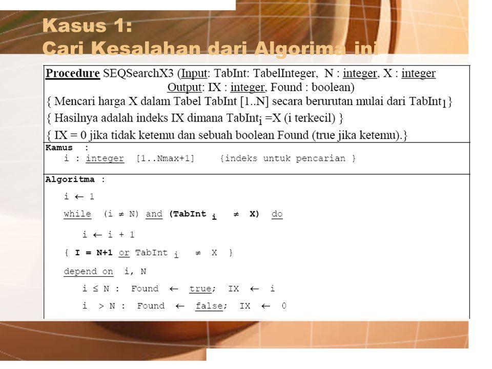 Kasus 1: Cari Kesalahan dari Algorima ini