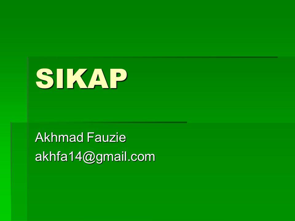 SIKAP Akhmad Fauzie akhfa14@gmail.com