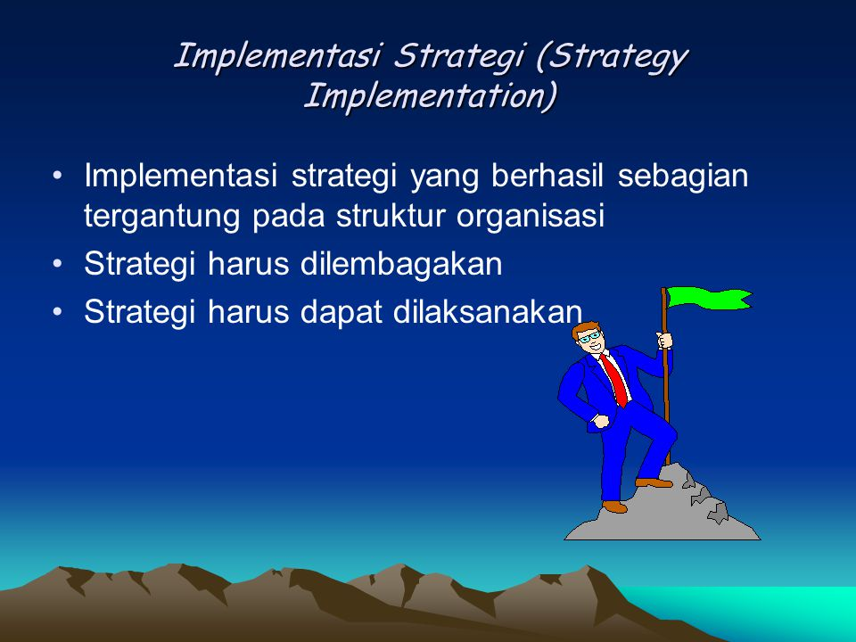 Implementasi Strategi (Strategy Implementation) Implementasi strategi yang berhasil sebagian tergantung pada struktur organisasi Strategi harus dilemb