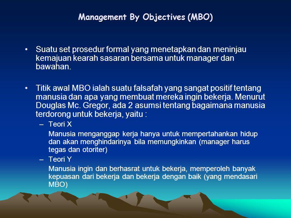 Management By Objectives (MBO) Suatu set prosedur formal yang menetapkan dan meninjau kemajuan kearah sasaran bersama untuk manager dan bawahan. Titik