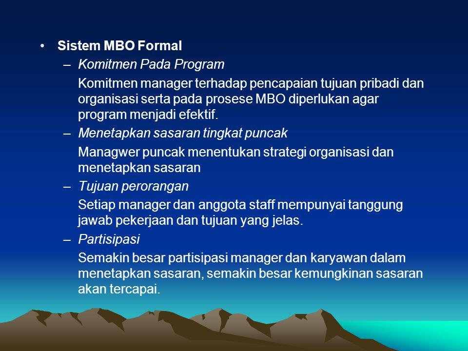 Sistem MBO Formal –Komitmen Pada Program Komitmen manager terhadap pencapaian tujuan pribadi dan organisasi serta pada prosese MBO diperlukan agar pro