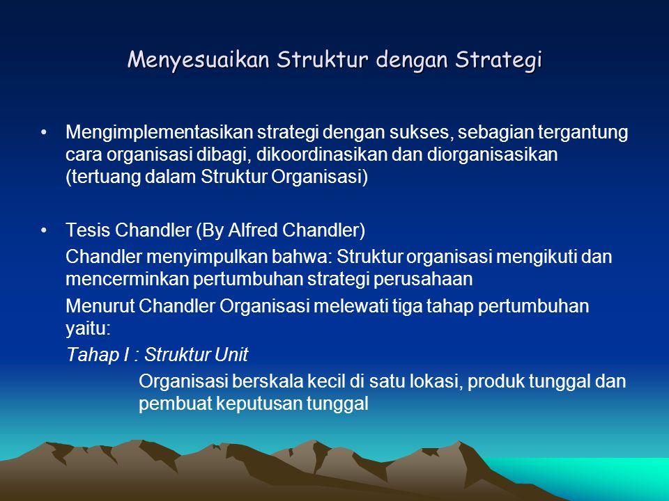 Menyesuaikan Struktur dengan Strategi Mengimplementasikan strategi dengan sukses, sebagian tergantung cara organisasi dibagi, dikoordinasikan dan dior