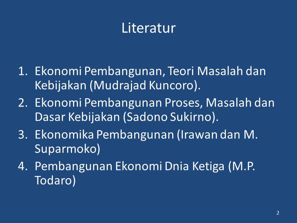 Literatur 1.Ekonomi Pembangunan, Teori Masalah dan Kebijakan (Mudrajad Kuncoro). 2.Ekonomi Pembangunan Proses, Masalah dan Dasar Kebijakan (Sadono Suk