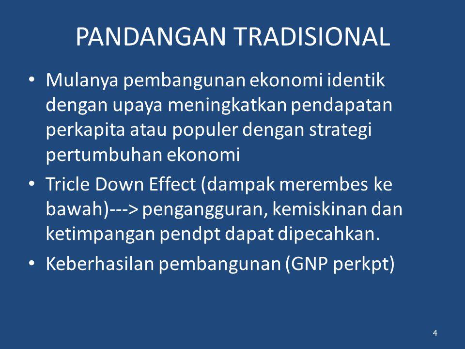 PANDANGAN TRADISIONAL Mulanya pembangunan ekonomi identik dengan upaya meningkatkan pendapatan perkapita atau populer dengan strategi pertumbuhan ekon