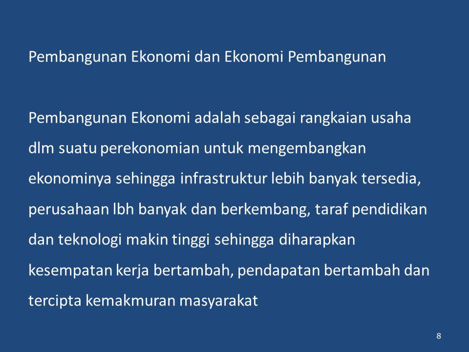 Ekonomi Pembangunan Adalah suatu bidang studi dalam ilmu ekonomi yang mempelajari tentang masalah-masalah ekonomi dan kebijakan-kebijakan yang perlu dilakukan untuk mewujudkan pembangunan ekonomi; Masalah ekonomi ; Kebijakan yg diambil  pertumbuhan ekonomi 9