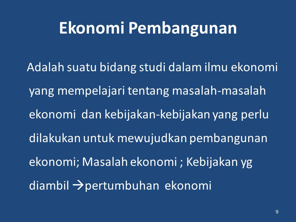 Ekonomi Pembangunan Adalah suatu bidang studi dalam ilmu ekonomi yang mempelajari tentang masalah-masalah ekonomi dan kebijakan-kebijakan yang perlu d