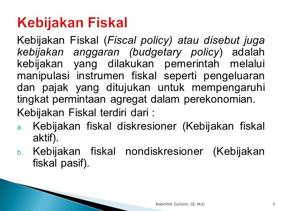 Kebijakan fiskal diskresioner (Kebijakan fiskal aktif) adalah kebijakan dimana pemerintah melakukan perubahan tingkat pajak atau program- program pengeluarannya.