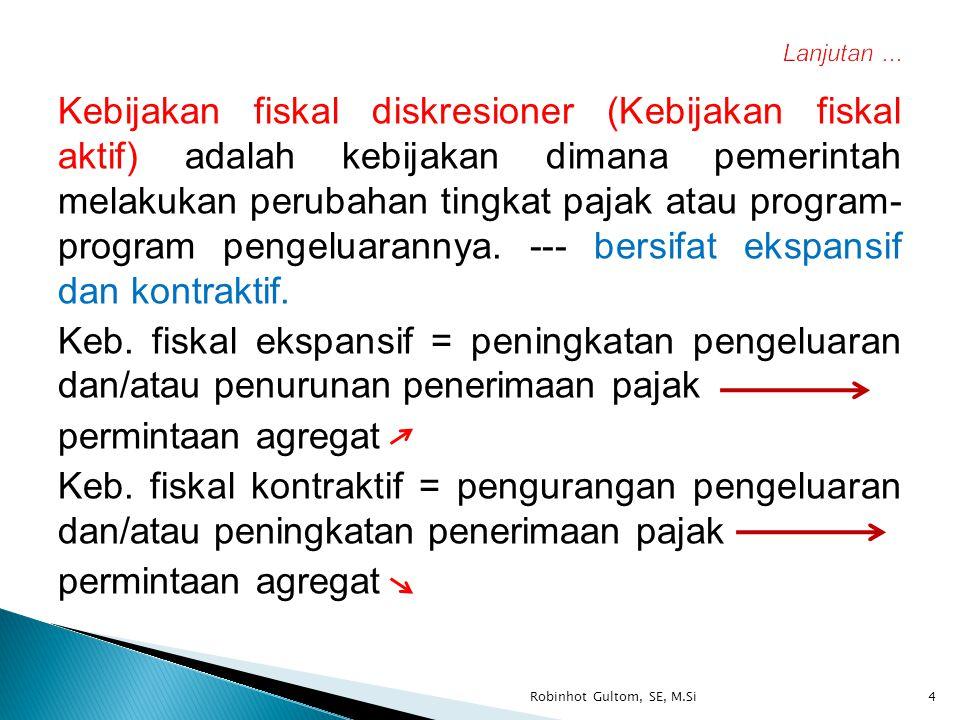 Kebijakan fiskal diskresioner (Kebijakan fiskal aktif) adalah kebijakan dimana pemerintah melakukan perubahan tingkat pajak atau program- program peng