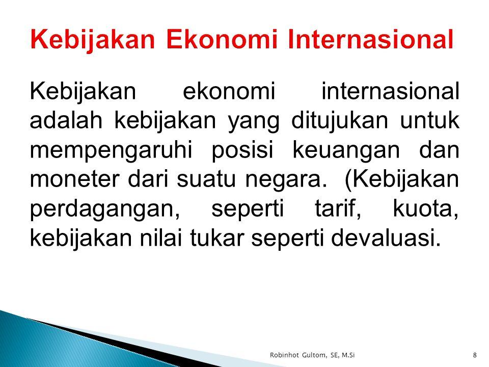 Kebijakan ekonomi internasional adalah kebijakan yang ditujukan untuk mempengaruhi posisi keuangan dan moneter dari suatu negara. (Kebijakan perdagang