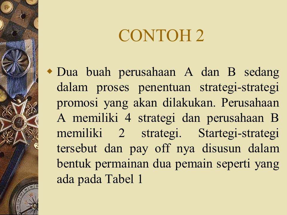 CONTOH 2  Dua buah perusahaan A dan B sedang dalam proses penentuan strategi-strategi promosi yang akan dilakukan.