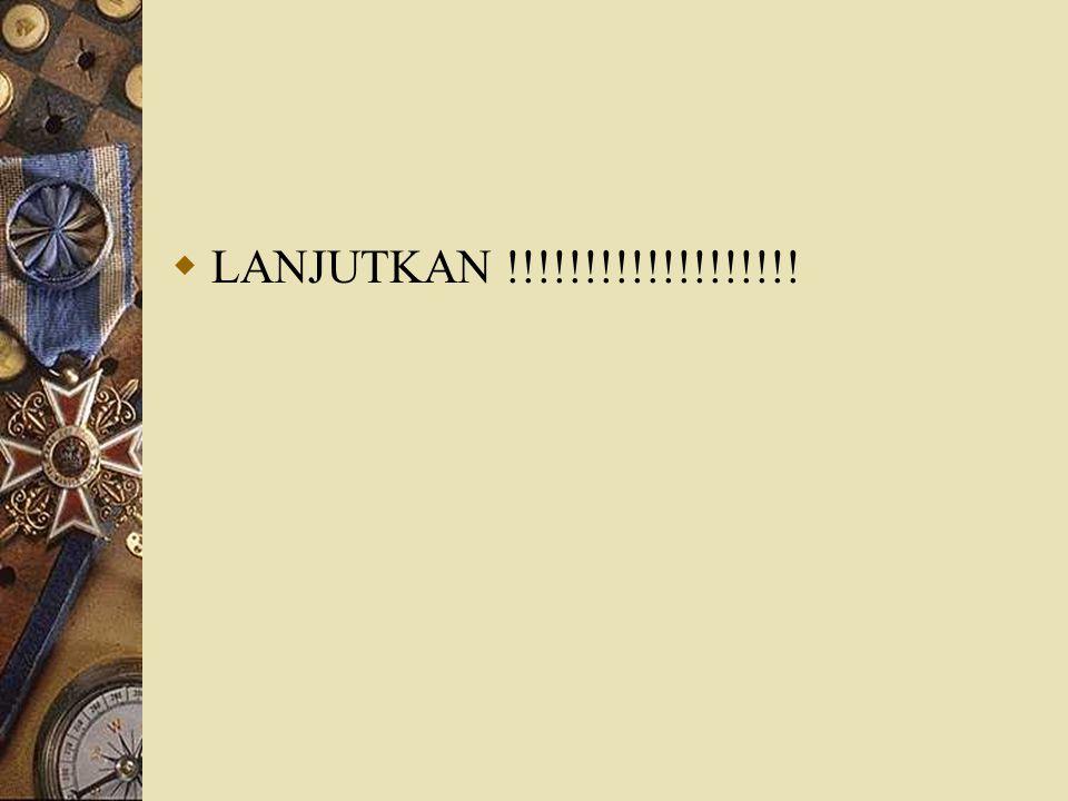  LANJUTKAN !!!!!!!!!!!!!!!!!!!