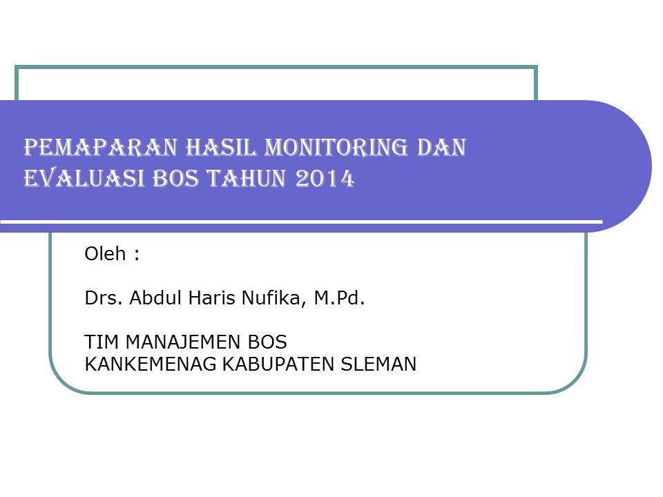PEMAPARAN HASIL MONITORING DAN EVALUASI BOS TAHUN 2014 Oleh : Drs.