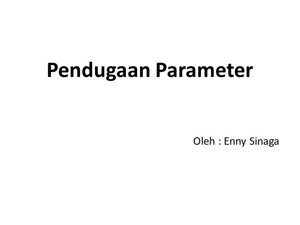 Pendugaan Parameter Oleh : Enny Sinaga
