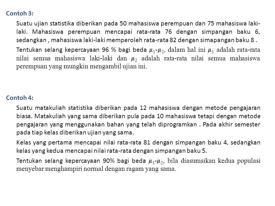 Contoh 3: Suatu ujian statistika diberikan pada 50 mahasiswa perempuan dan 75 mahasiswa laki- laki. Mahasiswa perempuan mencapai rata-rata 76 dengan s