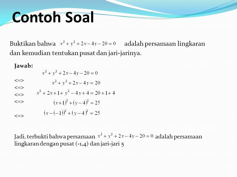 Contoh Soal Buktikan bahwa adalah persamaan lingkaran dan kemudian tentukan pusat dan jari-jarinya. Jawab: Jadi, terbukti bahwa persamaan adalah persa