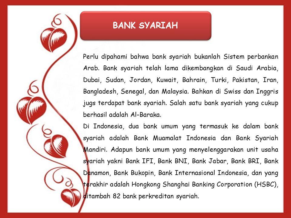 BANK SYARIAH Perlu dipahami bahwa bank syariah bukanlah Sistem perbankan Arab.