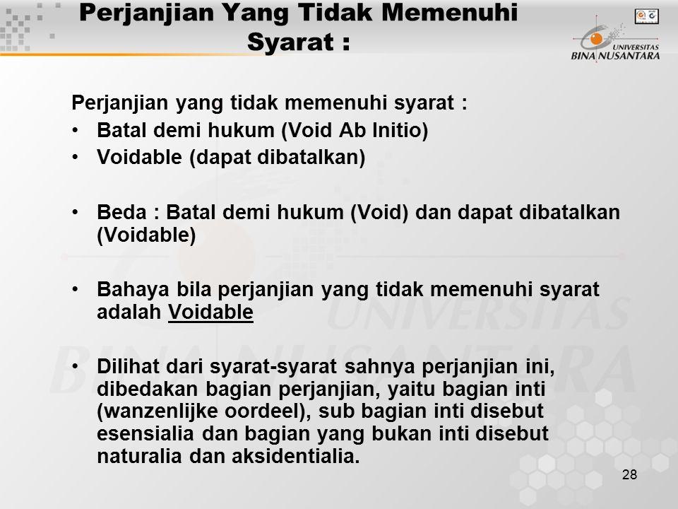 28 Perjanjian Yang Tidak Memenuhi Syarat : Perjanjian yang tidak memenuhi syarat : Batal demi hukum (Void Ab Initio) Voidable (dapat dibatalkan) Beda